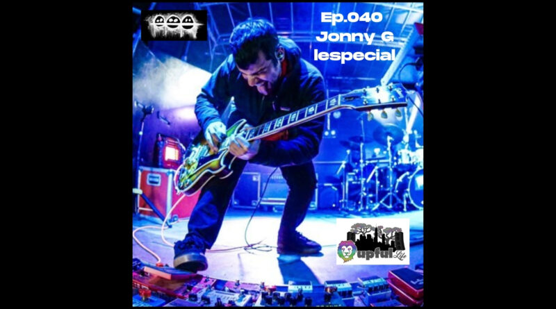 The Upful LIFE Podcast- Ep.040: JONNY G. — lespecial (guitar/vocals/keyboards/samples)