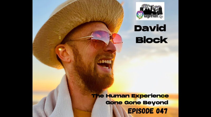 The Upful LIFE Podcast Ep.047: THE HUMAN EXPERIENCE- David Block (Gone Gone Beyond)