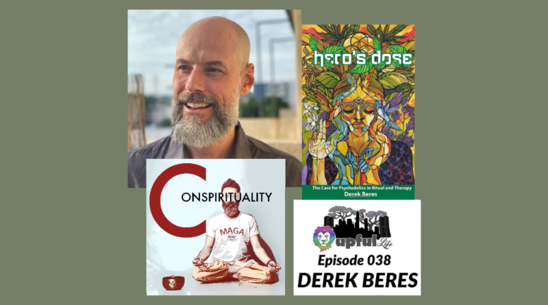 The Upful LIFE Podcast  – Ep.038: DEREK BERES (Conspirituality Podcast / EarthRise Soundsystem / BIG Think) – journalist, DJ-producer, yoga